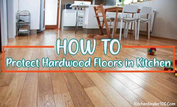 To Protect Hardwood Floors In Kitchen, How To Protect Wooden Floors From Furniture Scratches