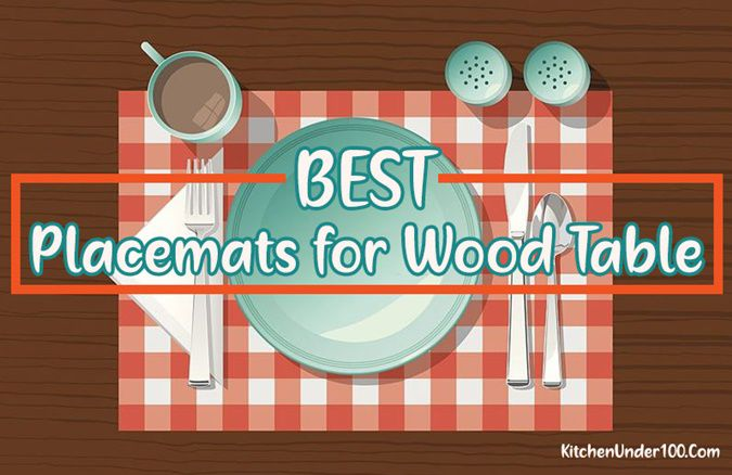 Best Placemats for Wood Table to Protect from Heat & Scratches