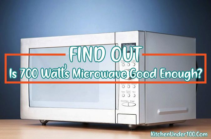 Is 700 Watts Microwave Good Enough or Wastage of Money