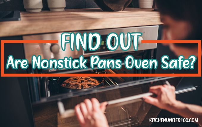 Are Nonstick Pans Oven Safe? FIND OUT