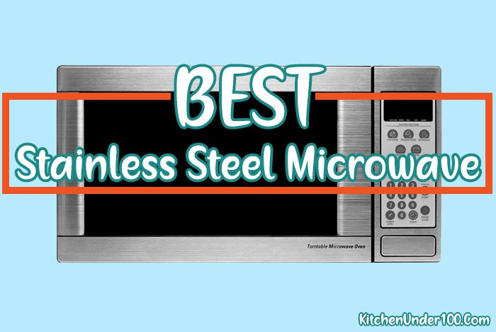 Best Stainless Steel Microwave 2021 [700 to 1000 Watts]