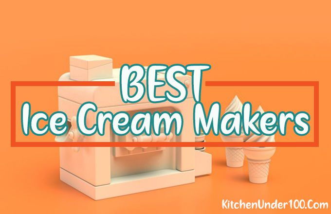 10 Best Ice Cream Makers Consumer Reports [Electric, Manual, Compressor]