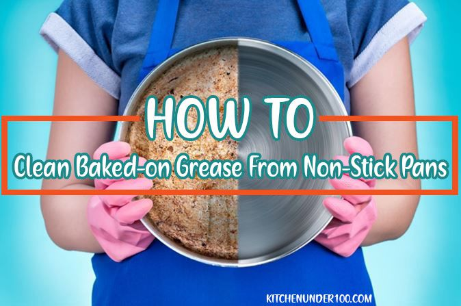 How to Clean Baked-on Grease From Non-Stick Pans Like a Pro