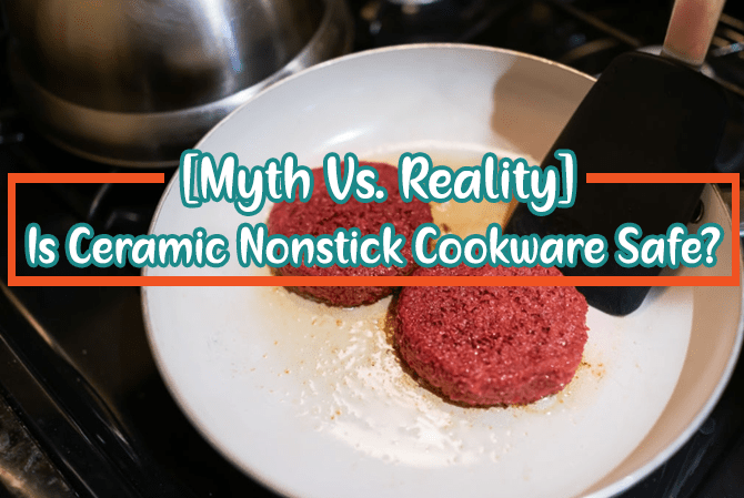 Is Ceramic Nonstick Cookware Safe - What is the Reality